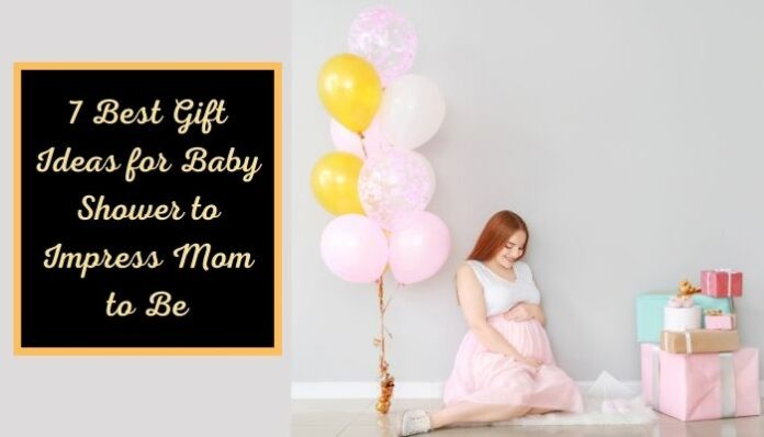 Gift Ideas for Baby Shower to Impress Mom to Be