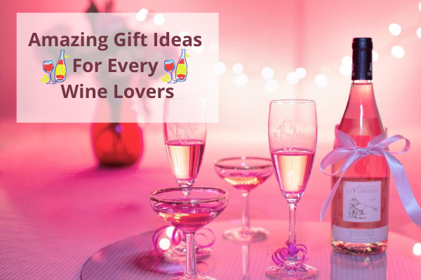 Amazing Gift Ideas For Every Wine Lovers