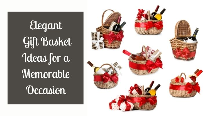 Elegant Gift Basket Ideas for a Memorable Occasion